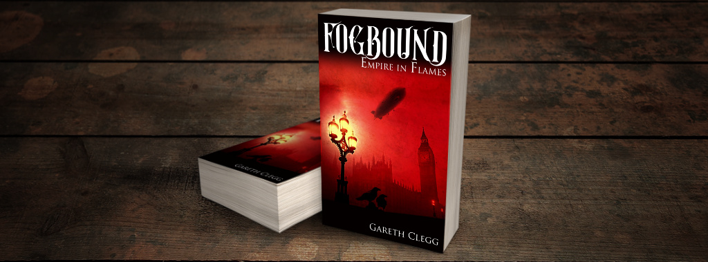 Fogbound: Empire in Flames by Gareth Clegg. Steampunk book cover banner